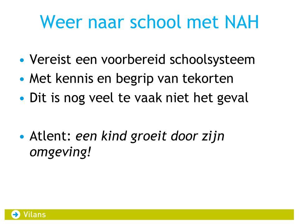 Weer naar school met NAH •Vereist een voorbereid schoolsysteem •Met kennis en begrip van tekorten •Dit is nog veel te vaak niet het geval •Atlent: een kind groeit door zijn omgeving!