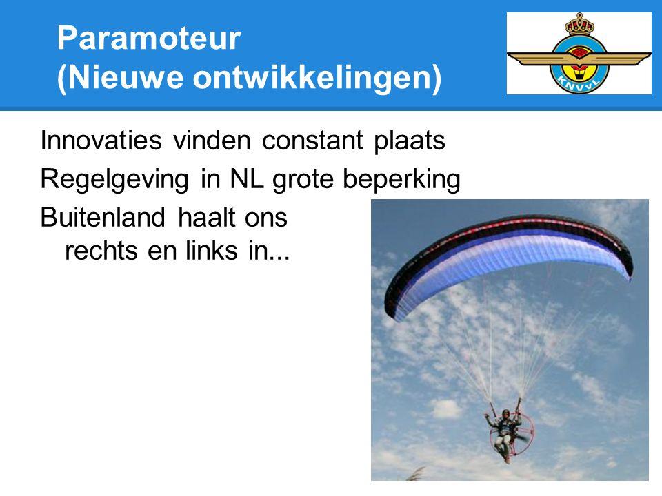 Paramoteur (Nieuwe ontwikkelingen) Innovaties vinden constant plaats Regelgeving in NL grote beperking Buitenland haalt ons rechts en links in...