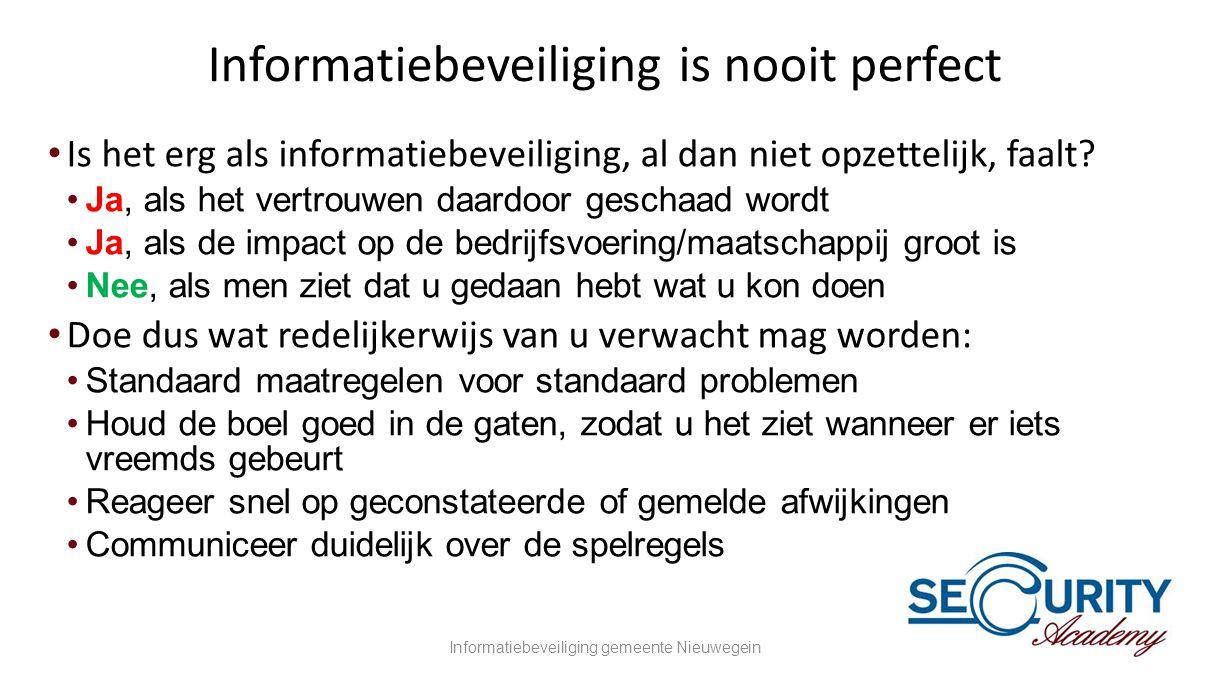 Informatiebeveiliging is nooit perfect •Is het erg als informatiebeveiliging, al dan niet opzettelijk, faalt? •Ja, als het vertrouwen daardoor geschaa