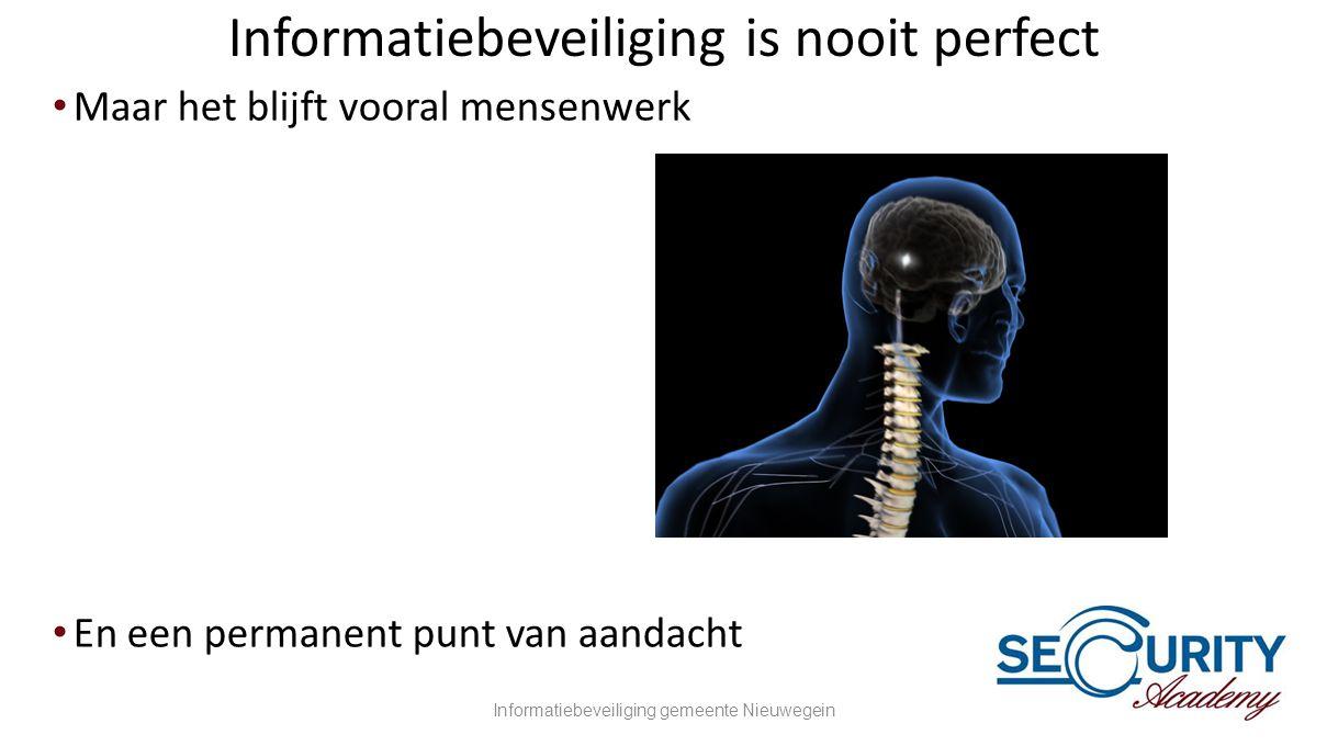 Informatiebeveiliging is nooit perfect •Maar het blijft vooral mensenwerk •En een permanent punt van aandacht Informatiebeveiliging gemeente Nieuwegei