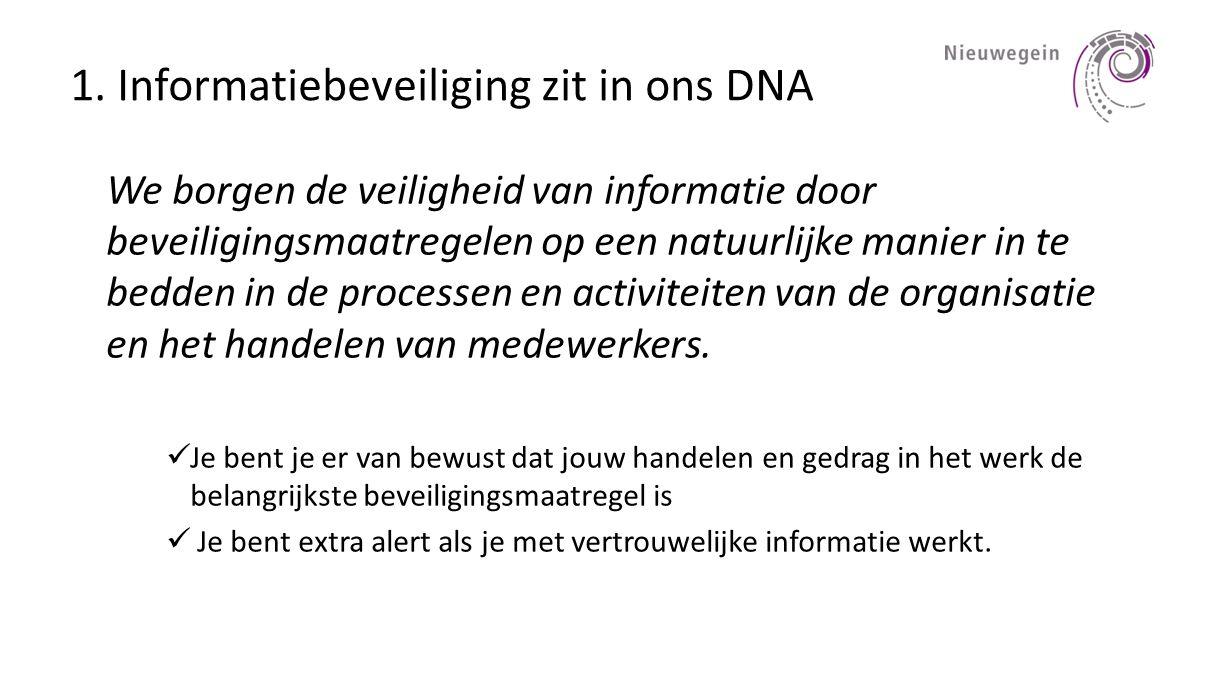 1. Informatiebeveiliging zit in ons DNA We borgen de veiligheid van informatie door beveiligingsmaatregelen op een natuurlijke manier in te bedden in