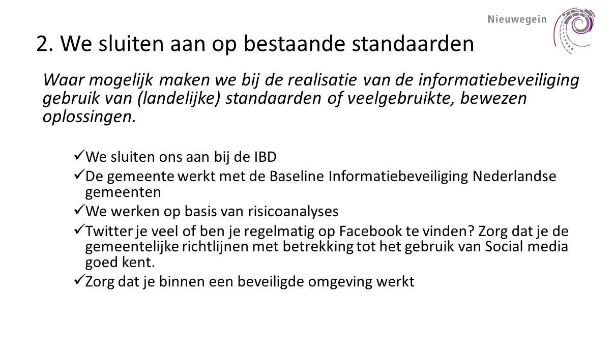 2. We sluiten aan op bestaande standaarden Waar mogelijk maken we bij de realisatie van de informatiebeveiliging gebruik van (landelijke) standaarden