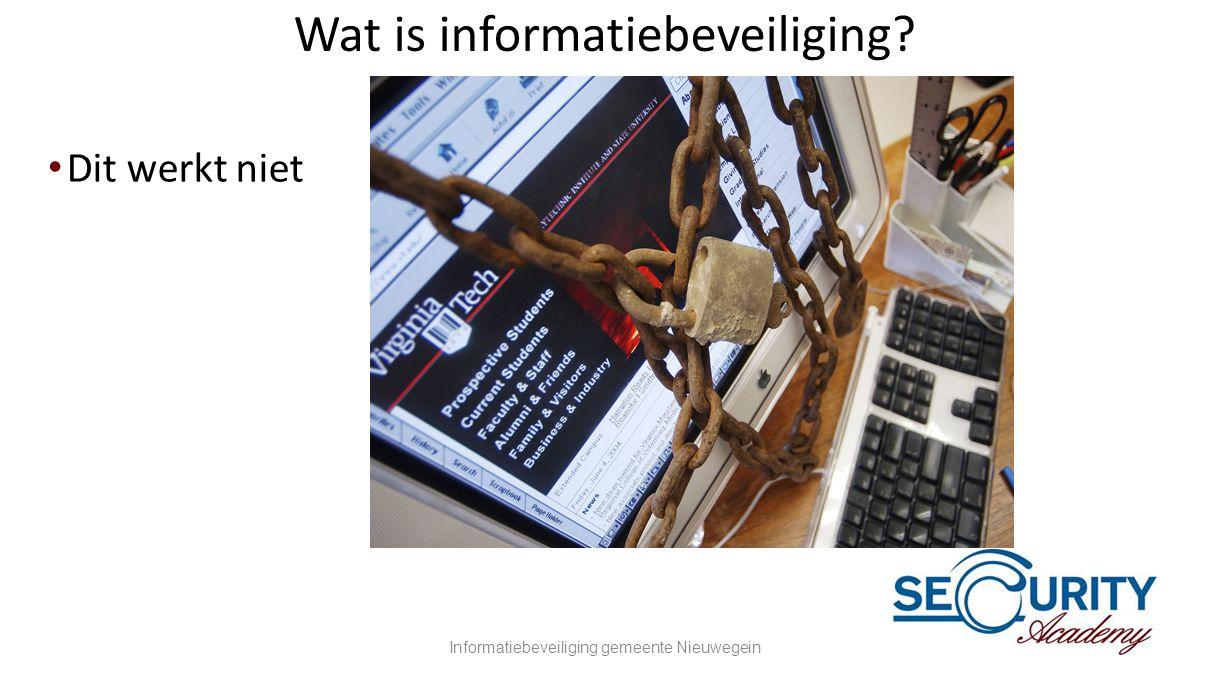 Wat is informatiebeveiliging? •Dit werkt niet Informatiebeveiliging gemeente Nieuwegein4