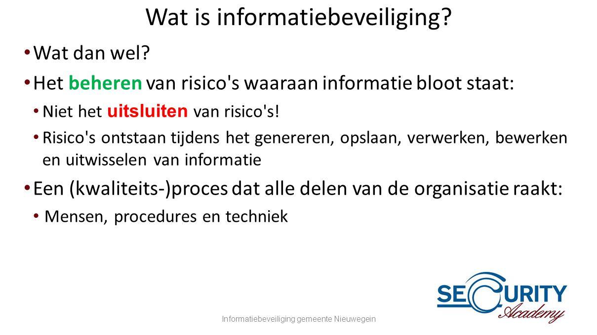 Wat is informatiebeveiliging? •Wat dan wel? •Het beheren van risico's waaraan informatie bloot staat: • Niet het uitsluiten van risico's! •Risico's on