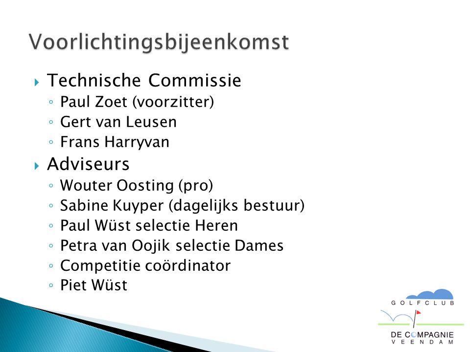  Technische Commissie ◦ Paul Zoet (voorzitter) ◦ Gert van Leusen ◦ Frans Harryvan  Adviseurs ◦ Wouter Oosting (pro) ◦ Sabine Kuyper (dagelijks bestuur) ◦ Paul Wüst selectie Heren ◦ Petra van Oojik selectie Dames ◦ Competitie coördinator ◦ Piet Wüst