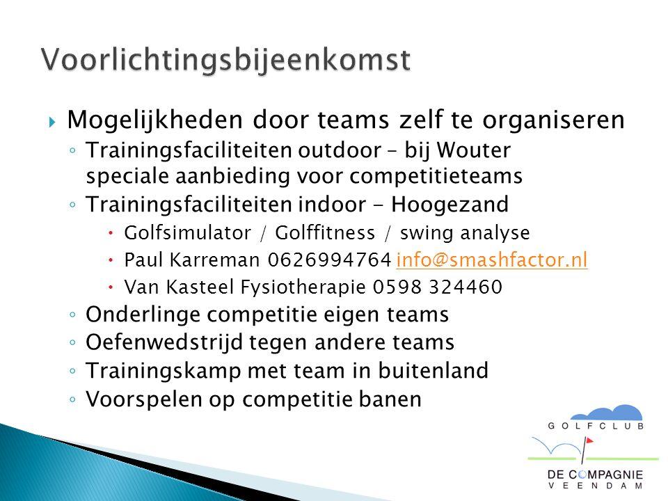  Mogelijkheden door teams zelf te organiseren ◦ Trainingsfaciliteiten outdoor – bij Wouter speciale aanbieding voor competitieteams ◦ Trainingsfacili