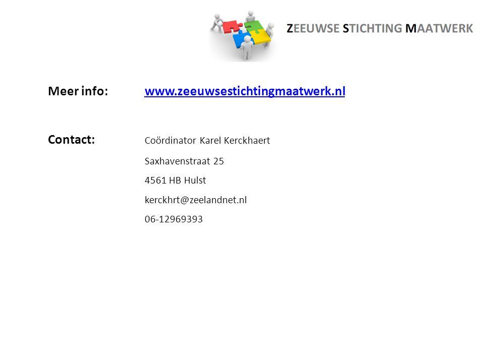 Meer info:www.zeeuwsestichtingmaatwerk.nlwww.zeeuwsestichtingmaatwerk.nl Contact: Coördinator Karel Kerckhaert Saxhavenstraat 25 4561 HB Hulst kerckhr