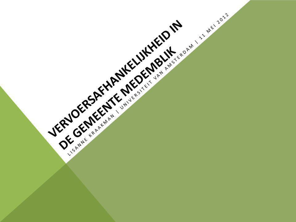 VERVOERSAFHANKELIJKHEID IN DE GEMEENTE MEDEMBLIK LISANNE KRAAKMAN | UNIVERSITEIT VAN AMSTERDAM | 11 MEI 2012
