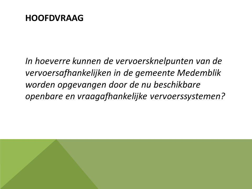 HOOFDVRAAG In hoeverre kunnen de vervoersknelpunten van de vervoersafhankelijken in de gemeente Medemblik worden opgevangen door de nu beschikbare openbare en vraagafhankelijke vervoerssystemen