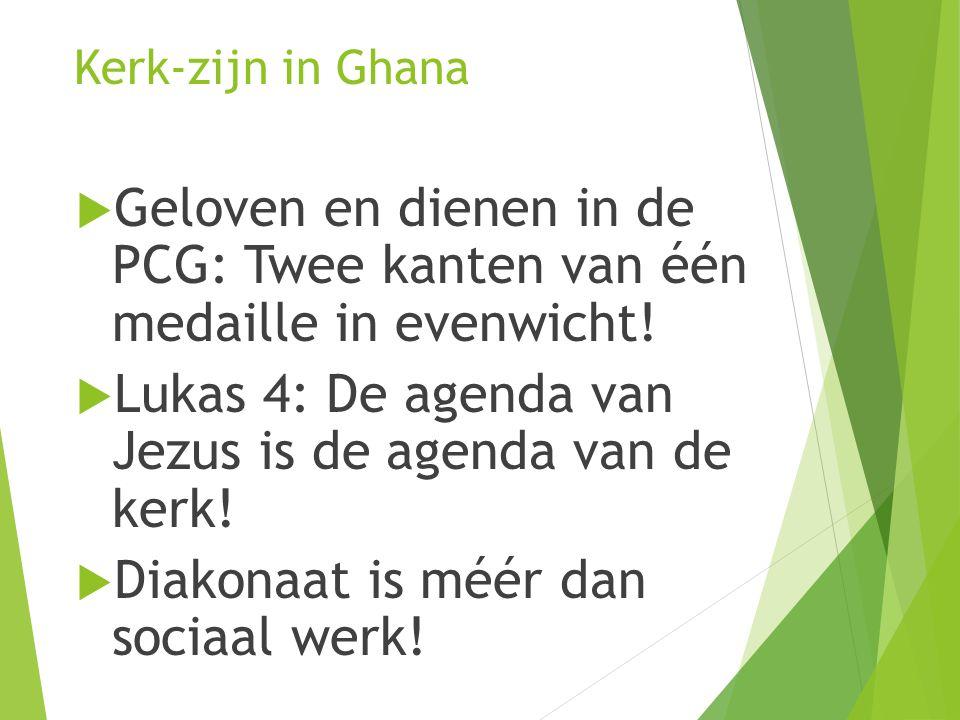 Kerk-zijn in Ghana  Geloven en dienen in de PCG: Twee kanten van één medaille in evenwicht!  Lukas 4: De agenda van Jezus is de agenda van de kerk!