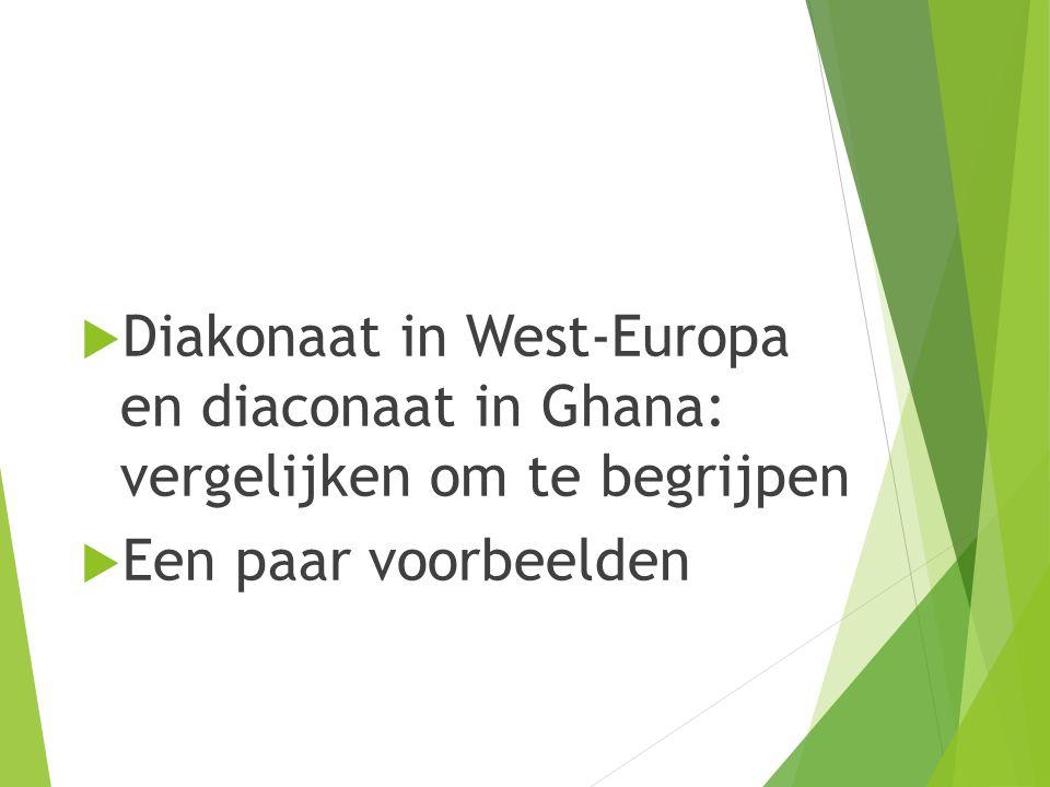  Diakonaat in West-Europa en diaconaat in Ghana: vergelijken om te begrijpen  Een paar voorbeelden