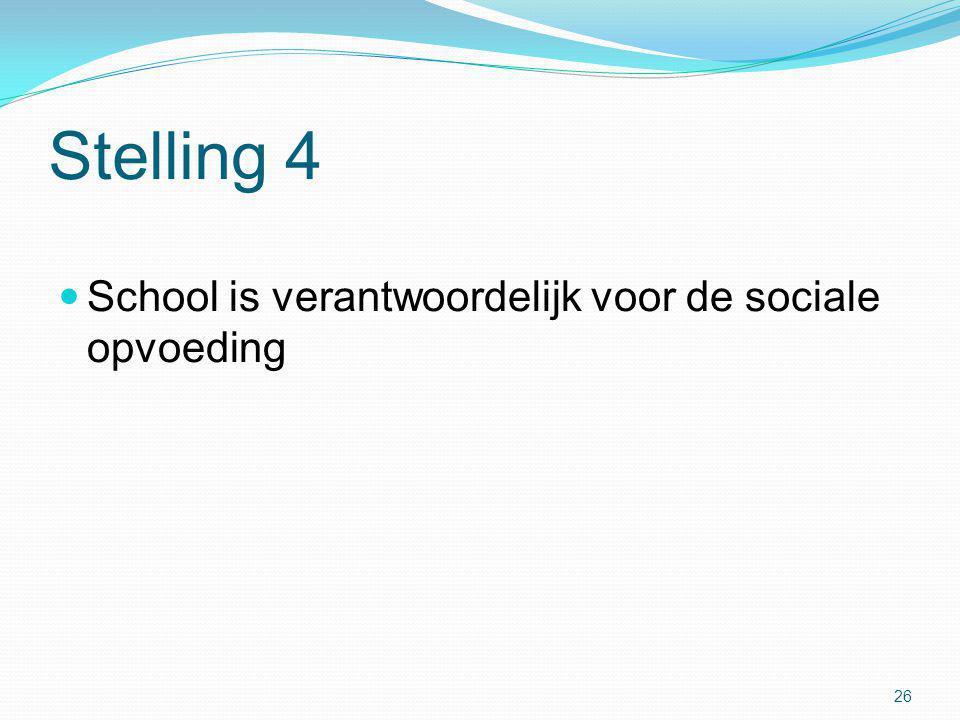 Stelling 4  School is verantwoordelijk voor de sociale opvoeding 26