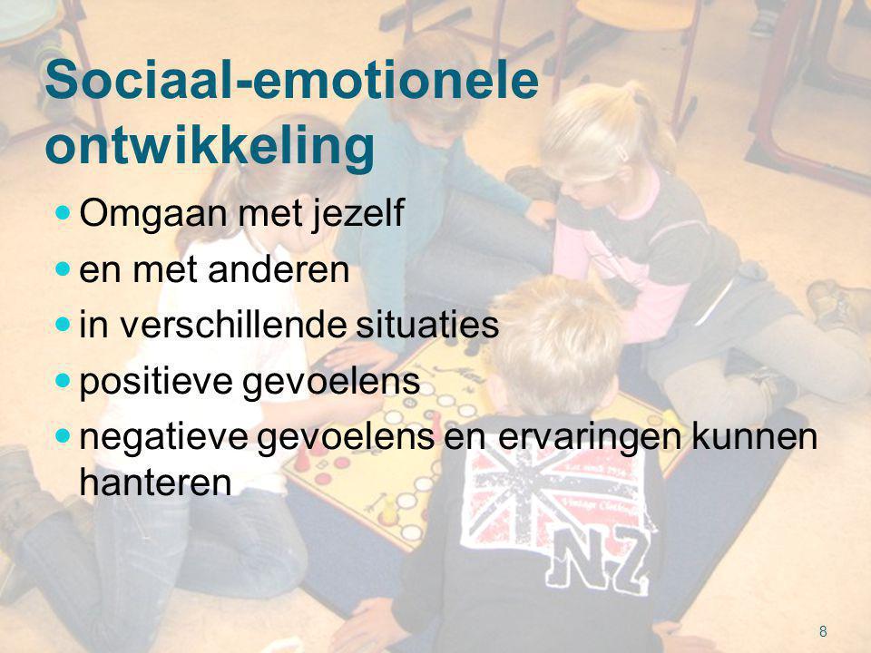 Sociaal-emotionele ontwikkeling  Omgaan met jezelf  en met anderen  in verschillende situaties  positieve gevoelens  negatieve gevoelens en ervaringen kunnen hanteren 8
