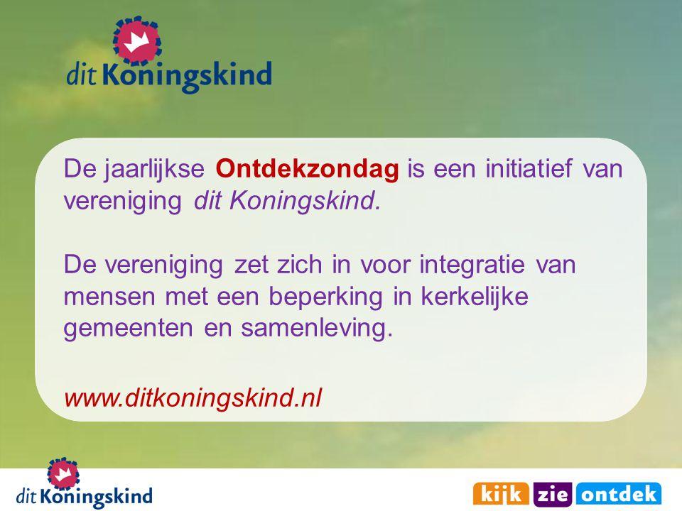 De jaarlijkse Ontdekzondag is een initiatief van vereniging dit Koningskind.