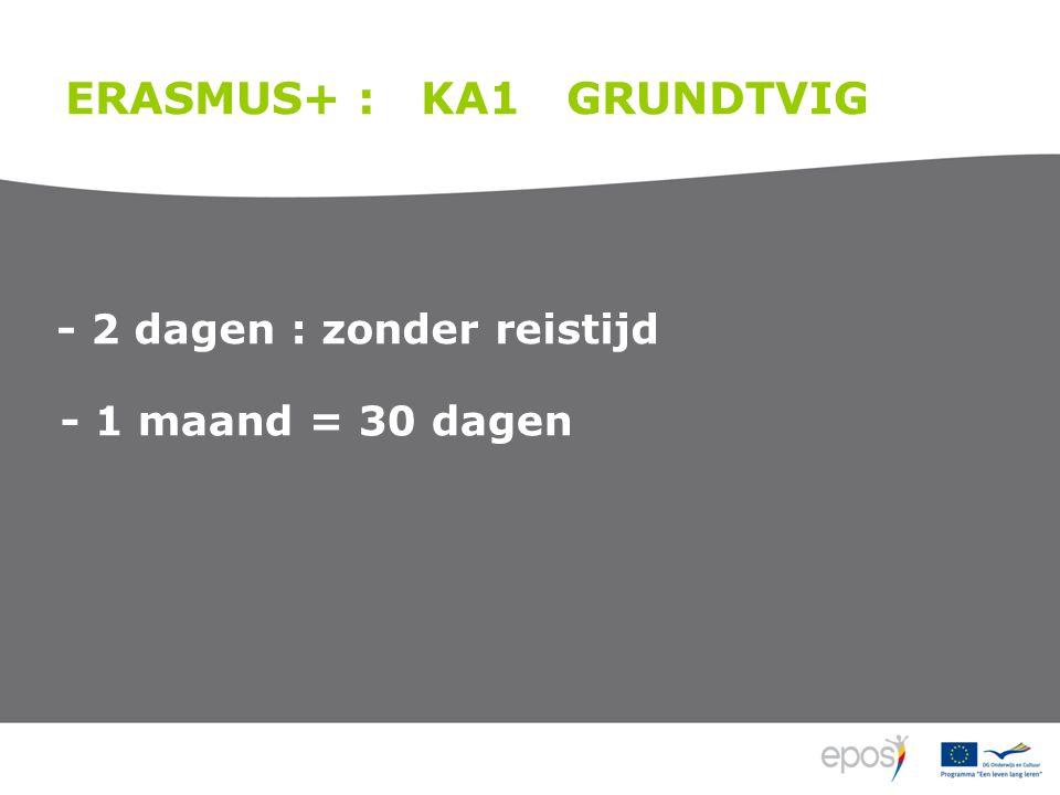 ERASMUS+ : KA1 GRUNDTVIG - 2 dagen : zonder reistijd - 1 maand = 30 dagen