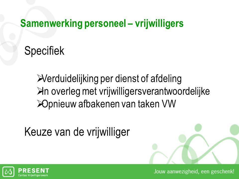 Samenwerking personeel – vrijwilligers Specifiek  Verduidelijking per dienst of afdeling  In overleg met vrijwilligersverantwoordelijke  Opnieuw af