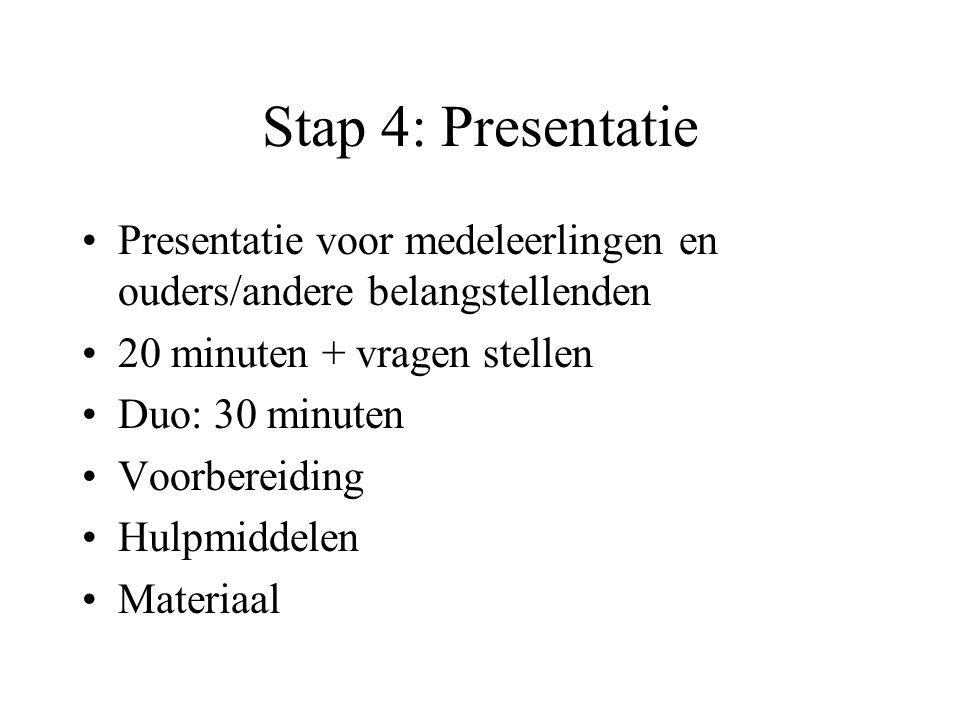 Stap 4: Presentatie •Presentatie voor medeleerlingen en ouders/andere belangstellenden •20 minuten + vragen stellen •Duo: 30 minuten •Voorbereiding •H