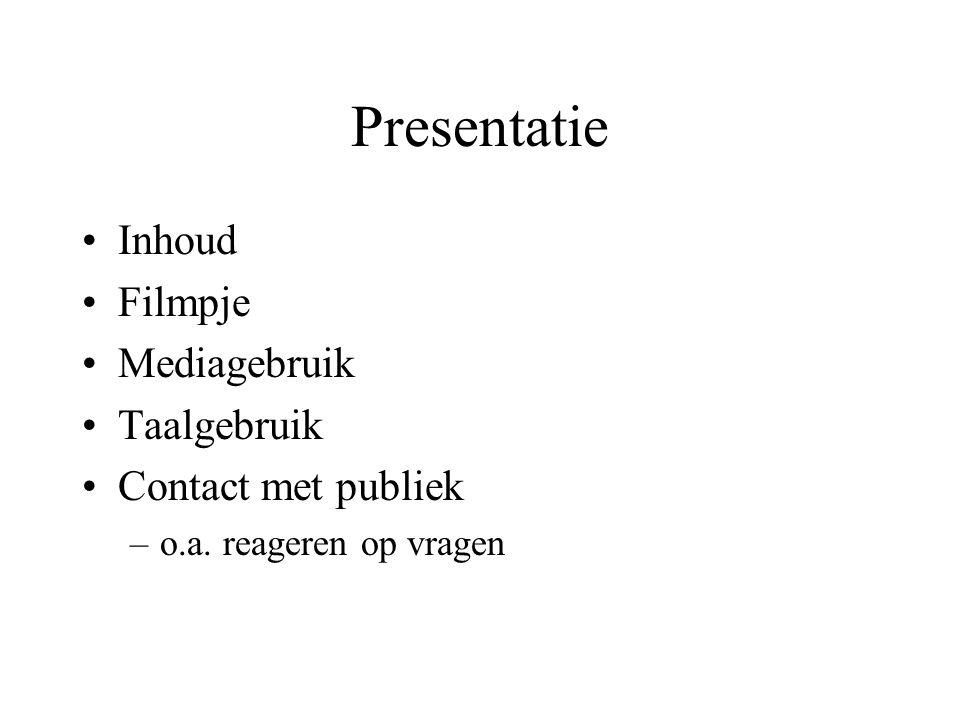 Presentatie •Inhoud •Filmpje •Mediagebruik •Taalgebruik •Contact met publiek –o.a. reageren op vragen