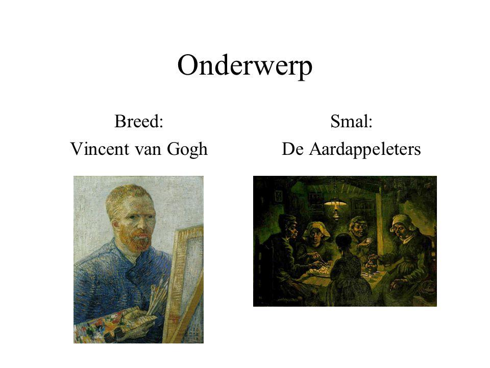 Onderwerp Breed: Vincent van Gogh Smal: De Aardappeleters