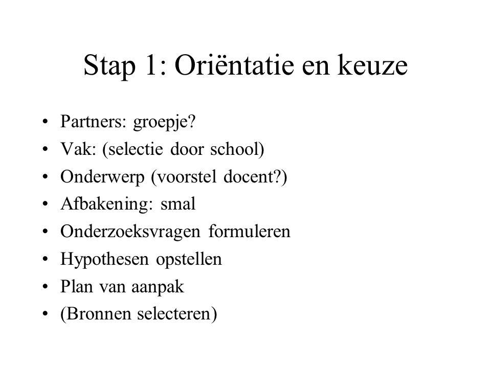 Stap 1: Oriëntatie en keuze •Partners: groepje? •Vak: (selectie door school) •Onderwerp (voorstel docent?) •Afbakening: smal •Onderzoeksvragen formule