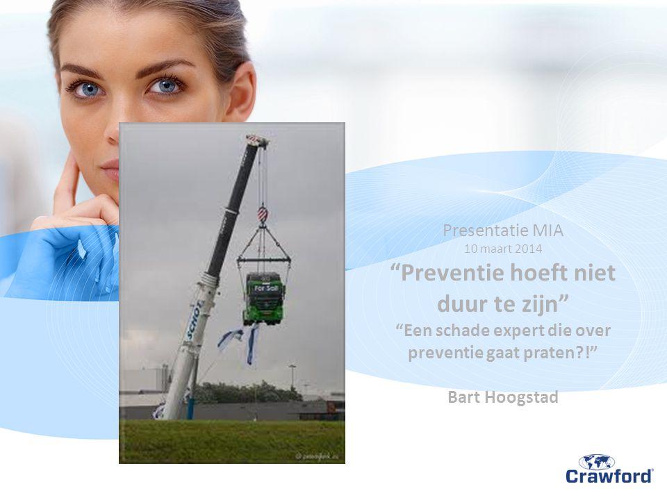 Presentatie MIA 10 maart 2014 Preventie hoeft niet duur te zijn Een schade expert die over preventie gaat praten?! Bart Hoogstad