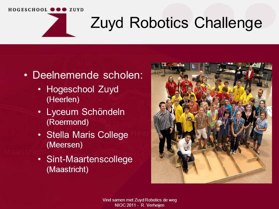 •Deelnemende scholen: •Hogeschool Zuyd (Heerlen) •Lyceum Schöndeln (Roermond) •Stella Maris College (Meersen) •Sint-Maartenscollege (Maastricht) Zuyd Robotics Challenge
