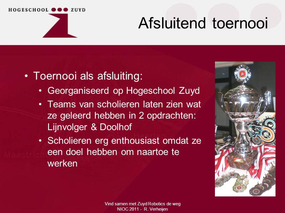 Afsluitend toernooi Vind samen met Zuyd Robotics de weg NIOC 2011 - R. Verheijen •Toernooi als afsluiting: •Georganiseerd op Hogeschool Zuyd •Teams va