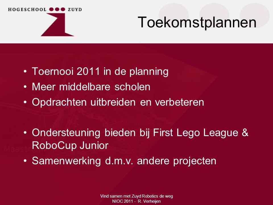 Vind samen met Zuyd Robotics de weg NIOC 2011 - R. Verheijen •Toernooi 2011 in de planning •Meer middelbare scholen •Opdrachten uitbreiden en verbeter
