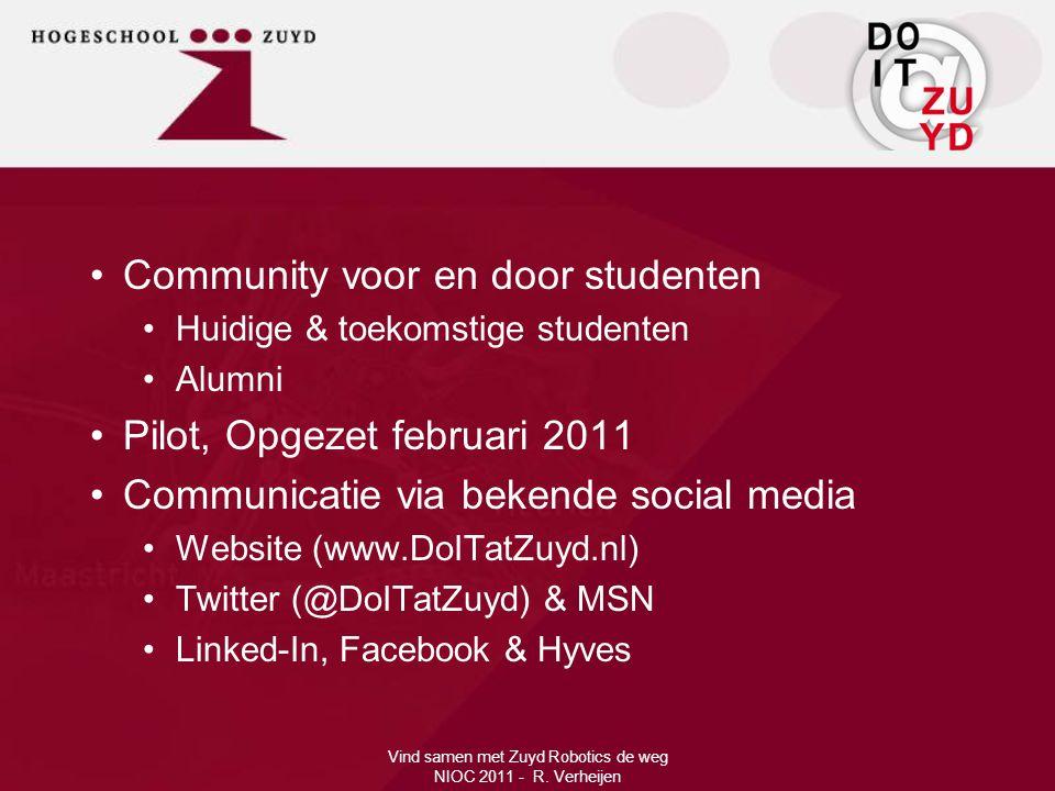 •Community voor en door studenten •Huidige & toekomstige studenten •Alumni •Pilot, Opgezet februari 2011 •Communicatie via bekende social media •Website (www.DoITatZuyd.nl) •Twitter (@DoITatZuyd) & MSN •Linked-In, Facebook & Hyves Vind samen met Zuyd Robotics de weg NIOC 2011 - R.