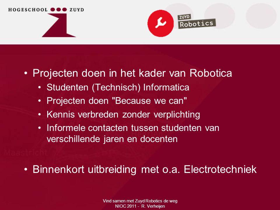 •Projecten doen in het kader van Robotica •Studenten (Technisch) Informatica •Projecten doen Because we can •Kennis verbreden zonder verplichting •Informele contacten tussen studenten van verschillende jaren en docenten •Binnenkort uitbreiding met o.a.