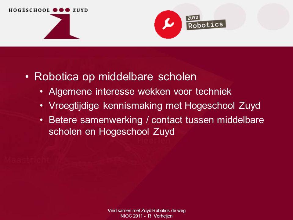 Vind samen met Zuyd Robotics de weg NIOC 2011 - R. Verheijen •Robotica op middelbare scholen •Algemene interesse wekken voor techniek •Vroegtijdige ke