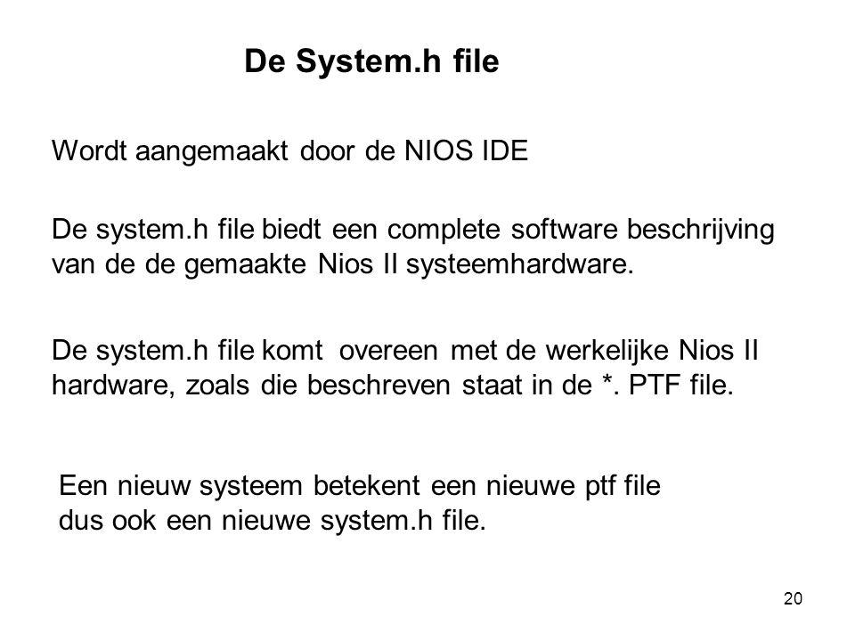 De System.h file Wordt aangemaakt door de NIOS IDE De system.h file biedt een complete software beschrijving van de de gemaakte Nios II systeemhardwar