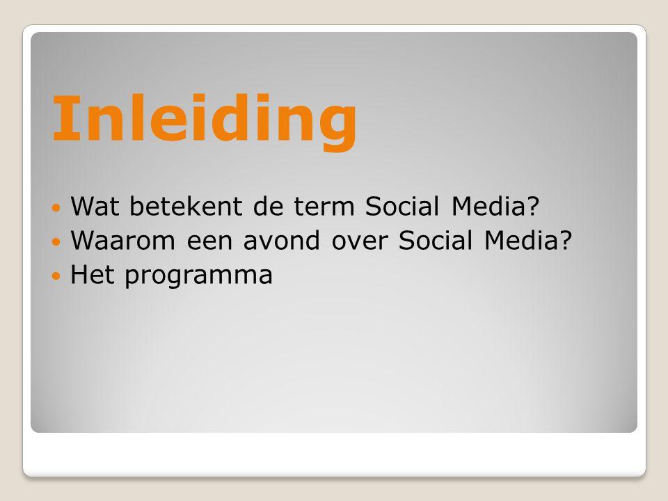 Inleiding  Wat betekent de term Social Media?  Waarom een avond over Social Media?  Het programma
