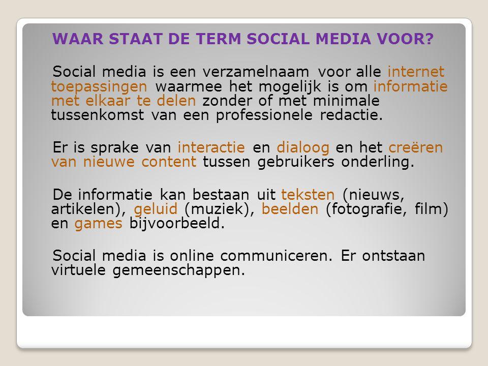 WAAR STAAT DE TERM SOCIAL MEDIA VOOR? Social media is een verzamelnaam voor alle internet toepassingen waarmee het mogelijk is om informatie met elkaa