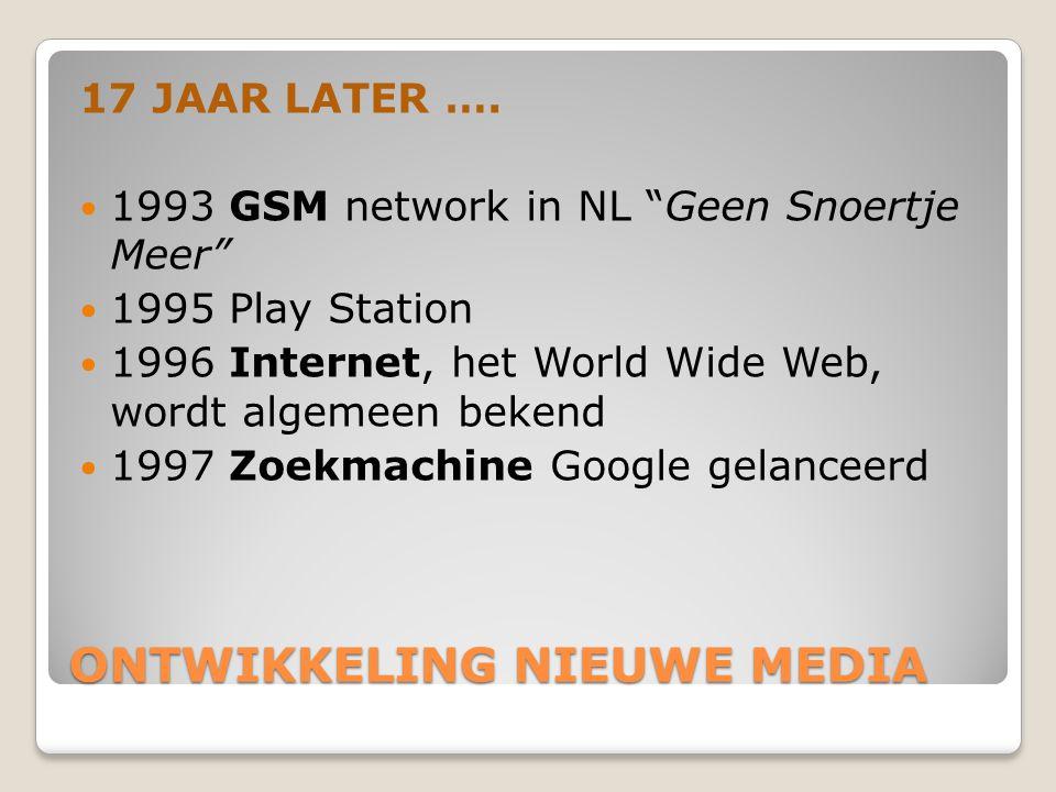 "ONTWIKKELING NIEUWE MEDIA 17 JAAR LATER ….  1993 GSM network in NL ""Geen Snoertje Meer""  1995 Play Station  1996 Internet, het World Wide Web, word"