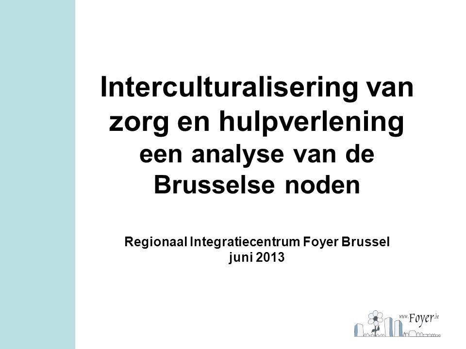 Interculturalisering van zorg en hulpverlening een analyse van de Brusselse noden Regionaal Integratiecentrum Foyer Brussel juni 2013