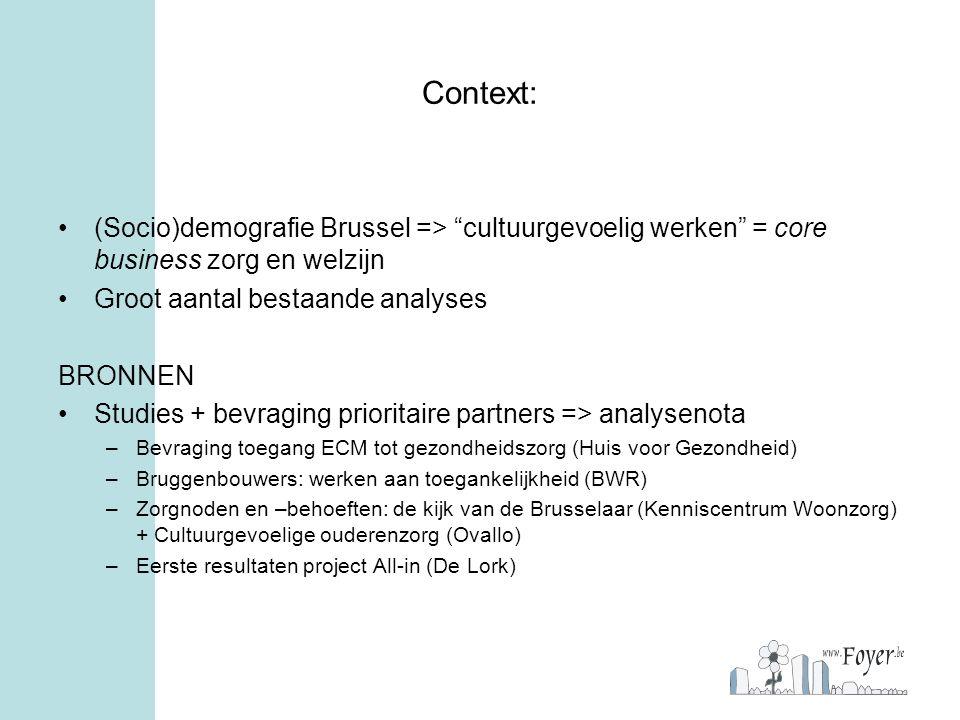 """Context: •(Socio)demografie Brussel => """"cultuurgevoelig werken"""" = core business zorg en welzijn •Groot aantal bestaande analyses BRONNEN •Studies + be"""