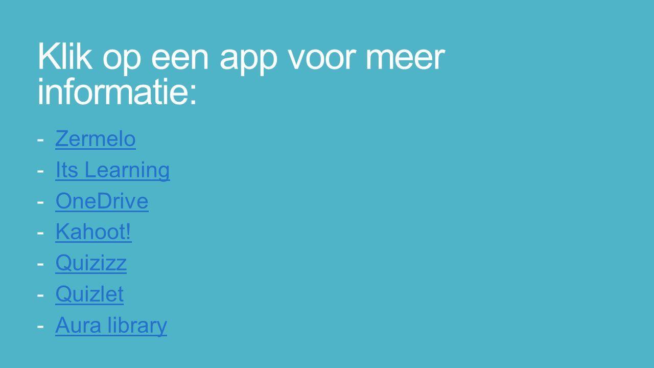 Klik op een app voor meer informatie: -ZermeloZermelo -Its LearningIts Learning -OneDriveOneDrive -Kahoot!Kahoot.