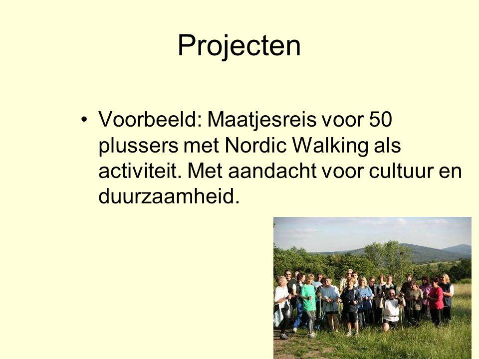 Projecten Voorbeeld: Maatjesreis voor 50 plussers met Nordic Walking als activiteit. Met aandacht voor cultuur en duurzaamheid.