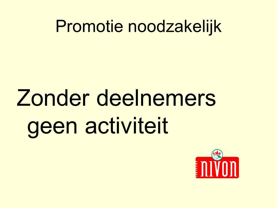 Promotie noodzakelijk Zonder deelnemers geen activiteit