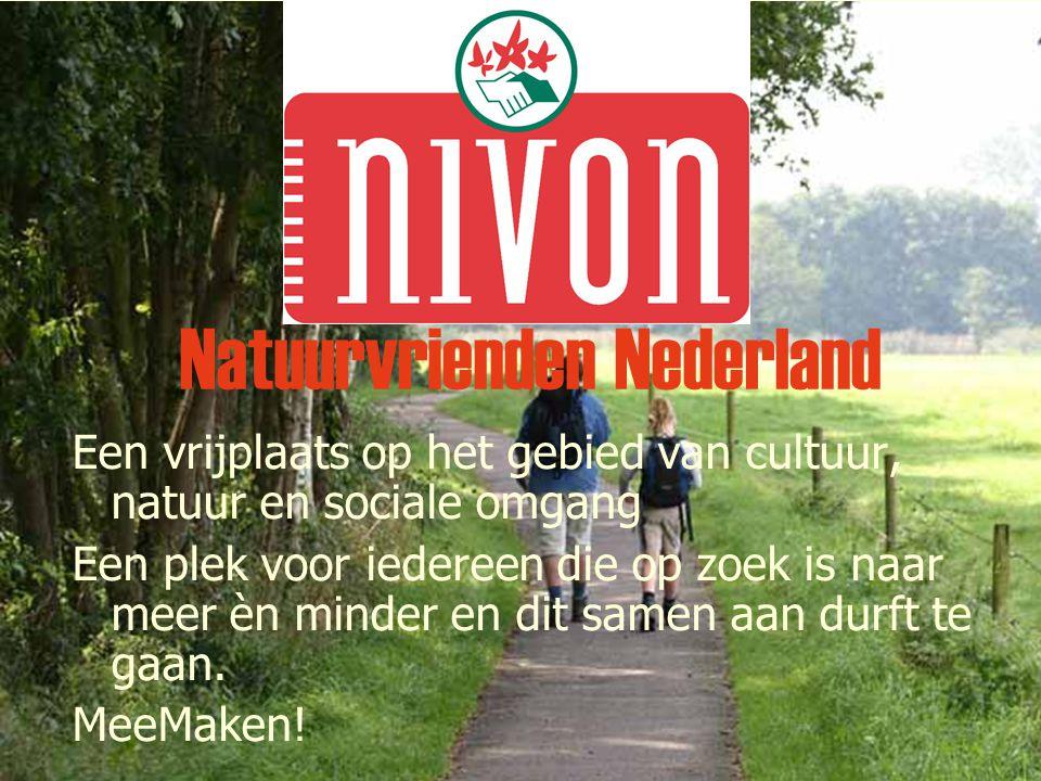 Natuurvrienden Nederland Een vrijplaats op het gebied van cultuur, natuur en sociale omgang Een plek voor iedereen die op zoek is naar meer èn minder