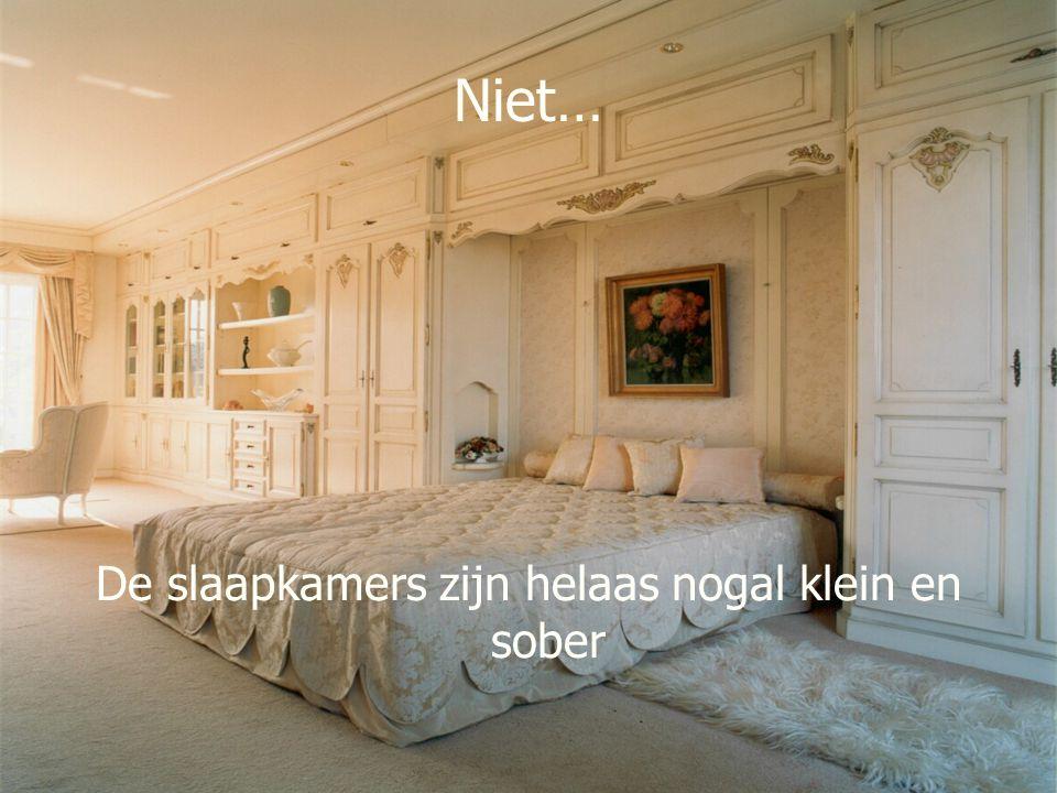 Niet… De slaapkamers zijn helaas nogal klein en sober