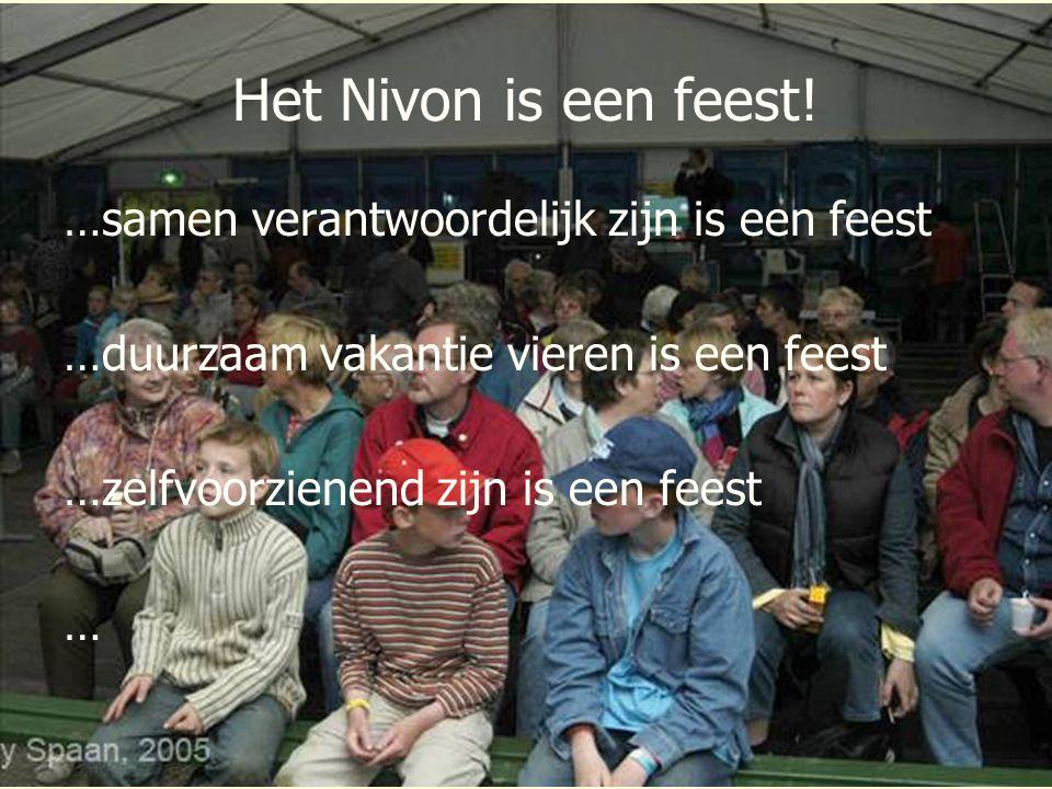 Het Nivon is een feest! …samen verantwoordelijk zijn is een feest …duurzaam vakantie vieren is een feest …zelfvoorzienend zijn is een feest …