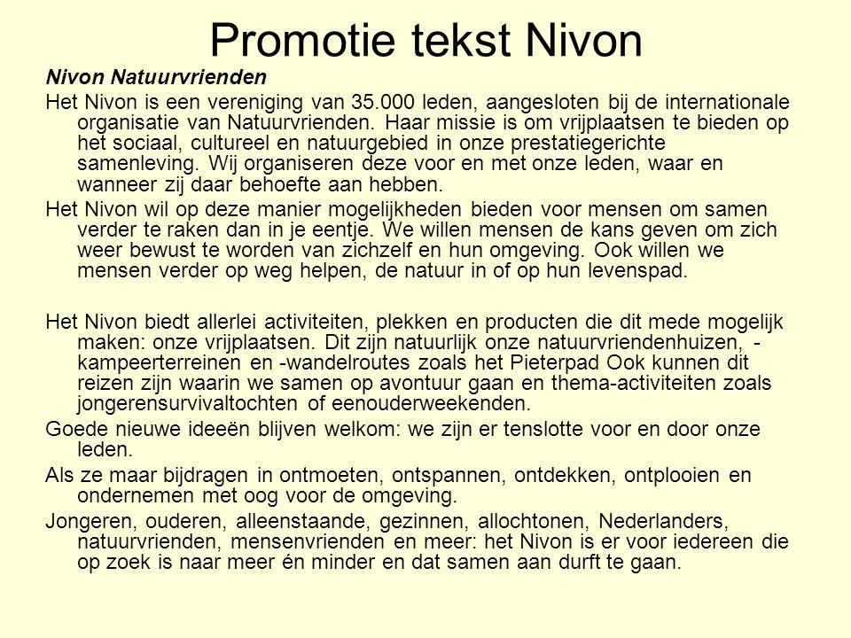Promotie tekst Nivon Nivon Natuurvrienden Het Nivon is een vereniging van 35.000 leden, aangesloten bij de internationale organisatie van Natuurvriend