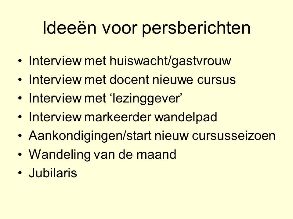 Ideeën voor persberichten Interview met huiswacht/gastvrouw Interview met docent nieuwe cursus Interview met 'lezinggever' Interview markeerder wandel