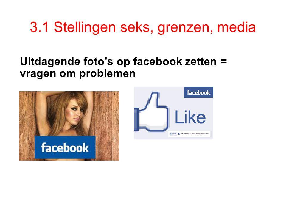 3.1 Stellingen seks, grenzen, media Uitdagende foto's op facebook zetten = vragen om problemen