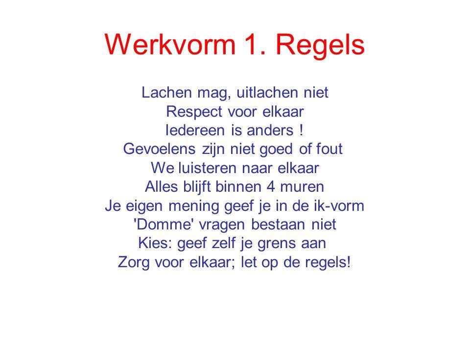 Werkvorm 1.Regels Lachen mag, uitlachen niet Respect voor elkaar Iedereen is anders .
