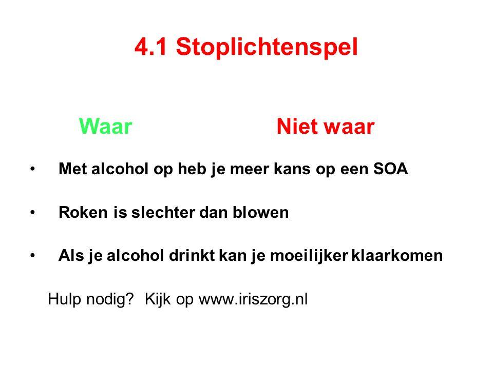 4.1 Stoplichtenspel Waar Niet waar Met alcohol op heb je meer kans op een SOA Roken is slechter dan blowen Als je alcohol drinkt kan je moeilijker klaarkomen Hulp nodig.
