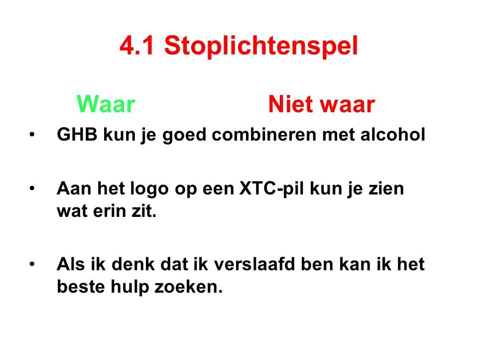 4.1 Stoplichtenspel Waar Niet waar GHB kun je goed combineren met alcohol Aan het logo op een XTC-pil kun je zien wat erin zit.