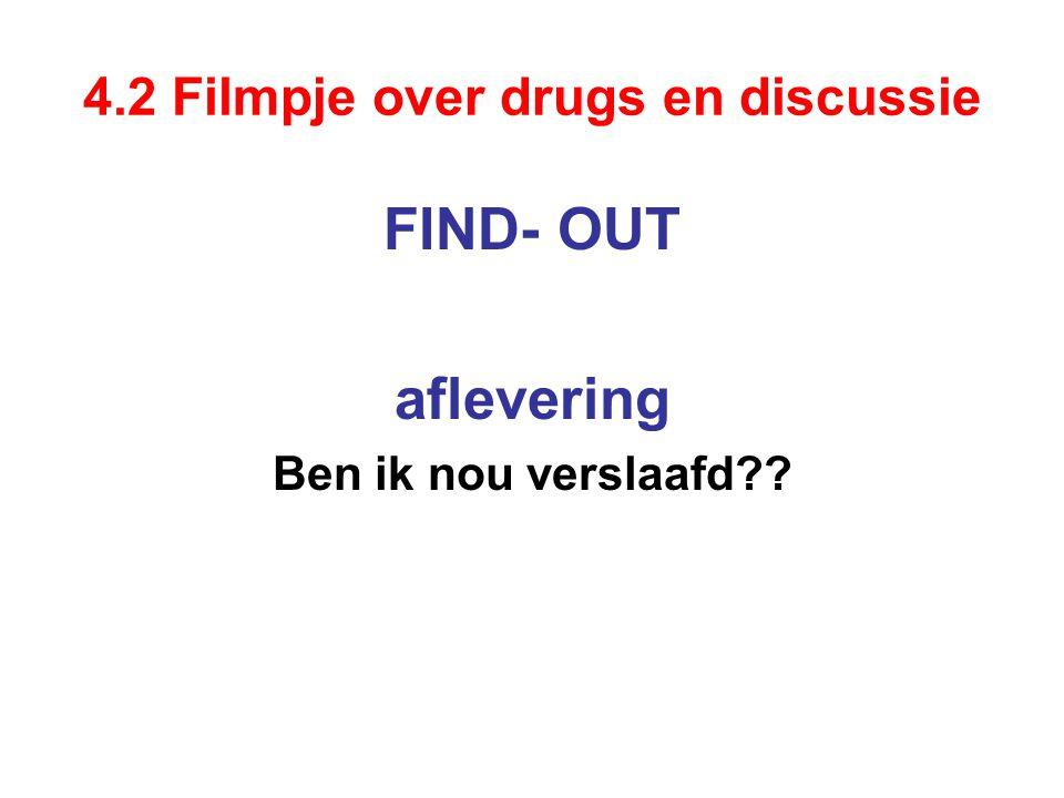 4.2 Filmpje over drugs en discussie FIND- OUT aflevering Ben ik nou verslaafd??